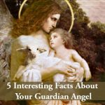 5 Interesting Facts About Your Guardian Angel
