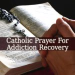 Catholic Prayer For Addiction Recovery