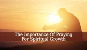 Praying For Spiritual Growth