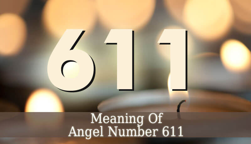 611 Angel Number - The Spiritual Meaning Of Angel Number 611